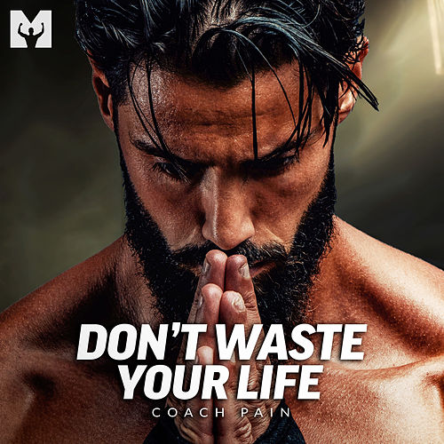 Don't Waste Your Life (Motivational Speech) by Coach Pain