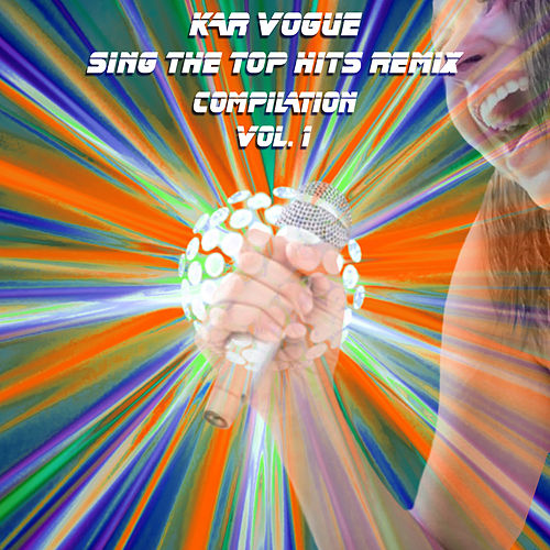 Sing The Top Hits Remix, Vol. 1 (Various Style Instrumental Versions) by Kar Vogue