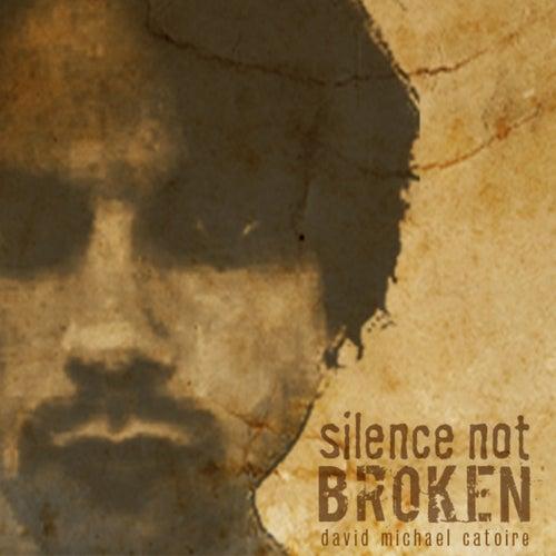 Silence Not Broken by David Michael Catoire