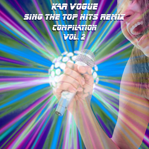 Sing The Top Hits Remix, Vol. 2 (Various Style Instrumental Versions) by Kar Vogue