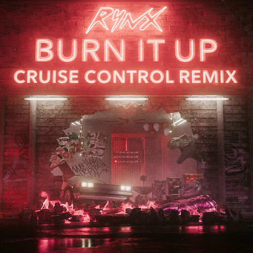 Burn It Up (Cruise Control Remix) by Rynx