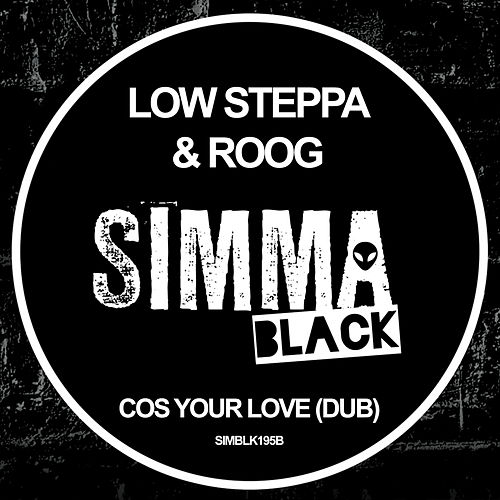 Cos Your Love (Dub) by Low Steppa