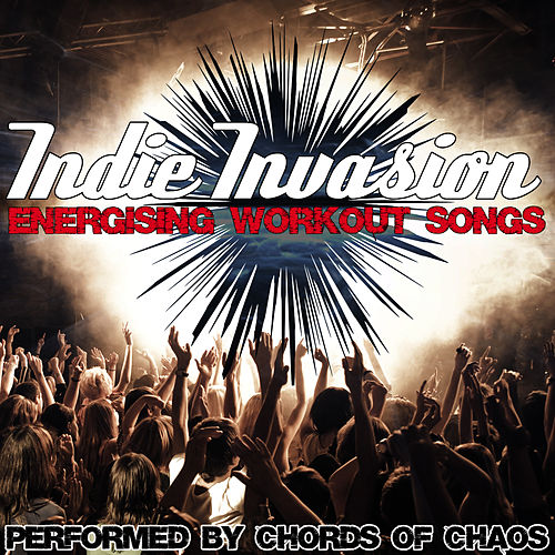 Indie Invasion - Energising Workout Songs di Chords Of Chaos