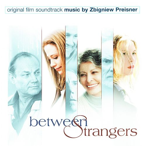 Between Strangers (Original Motion Picture Soundtrack) de Zbigniew Preisner