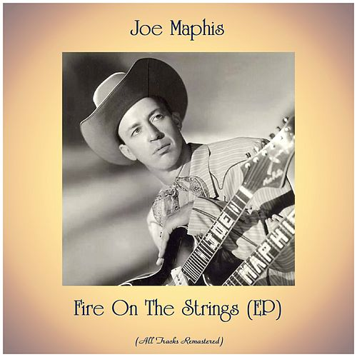 Fire On The Strings (EP) (All Tracks Remastered) by Joe Maphis