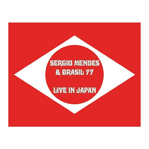 Sergio Mendes & Brasil '77 Live in Japan (Live) by Sergio Mendes