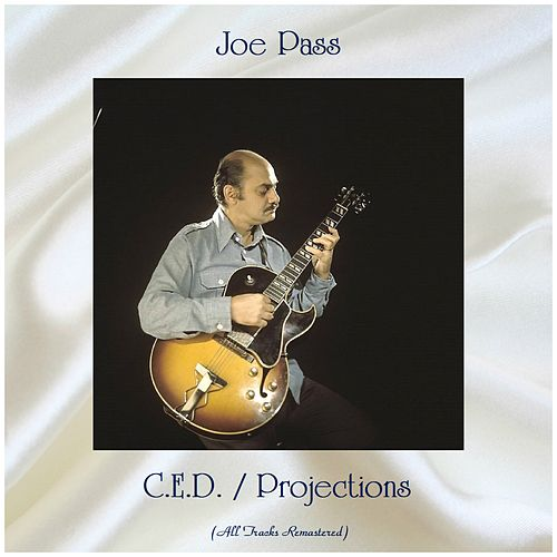 C.E.D. / Projections (All Tracks Remastered) van Joe Pass