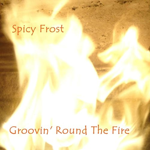 Groovin Round the Fire by Spicy Frost