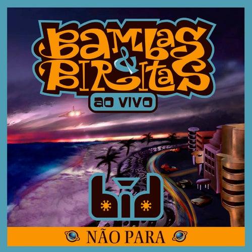 Bambas & Biritas: Não para (ao Vivo) de Bid