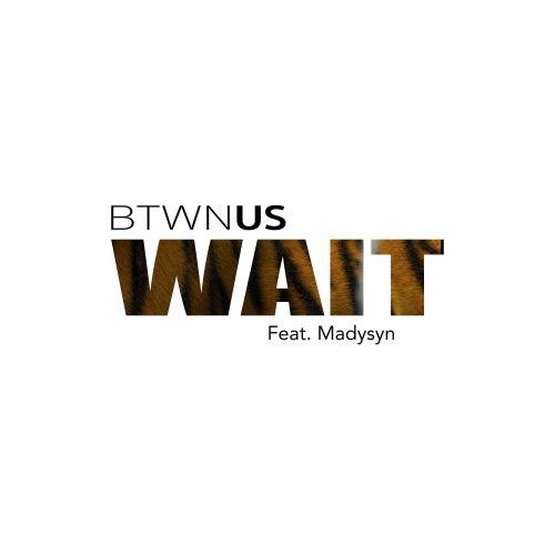 Wait (feat. Madysyn) von Btwn Us