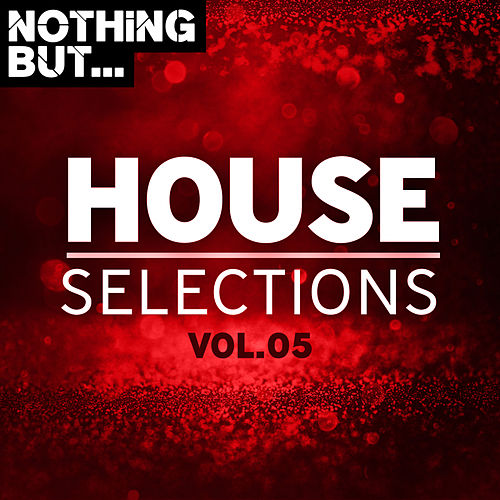 Nothing But... House Selections, Vol. 05 by Various Artists