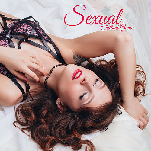 Sexual Chillout Games: Electronic Ambient Chill Perfect for Sexual Pleasure, Sexy Music, Lounge, Relax & Rest von Ibiza Chill Out