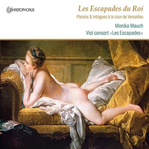 Les Escapades du Roi: Plaisirs & intrigues a la cour de Versailles de Various Artists