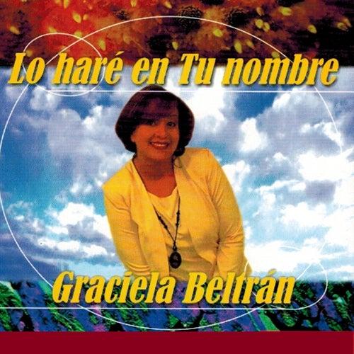 Lo Haré en Tu Nombre de Graciela Beltrán
