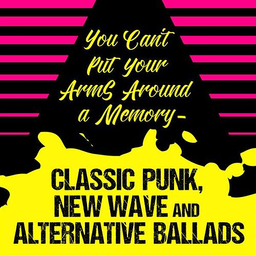 You Can't Put Your Arms Around a Memory - Classic Punk, New Wave and Alternative Ballads by Various Artists