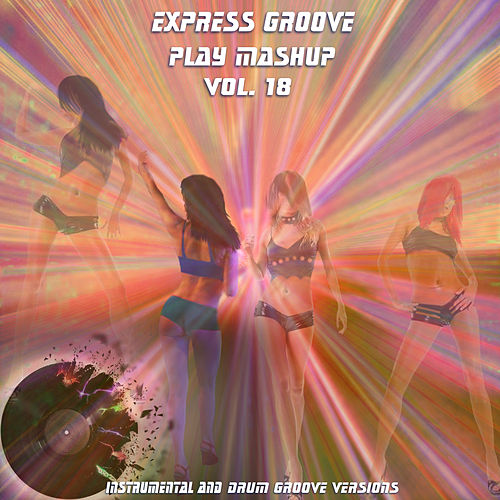 Play Mashup compilation, Vol. 18 (Special Instrumental And Drum Track Versions) de Express Groove