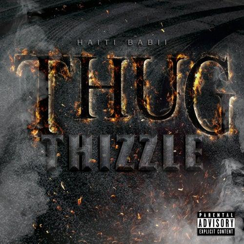 Thug Thizzle von Haiti Babii