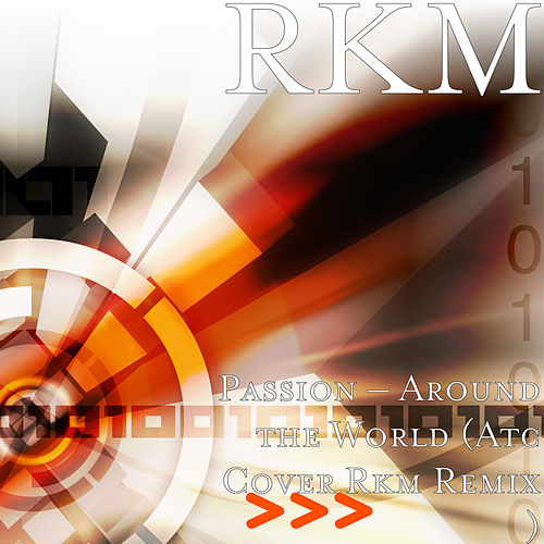 Passion – Around the World (Atc Cover Rkm Remix ) by RKM & Ken-Y