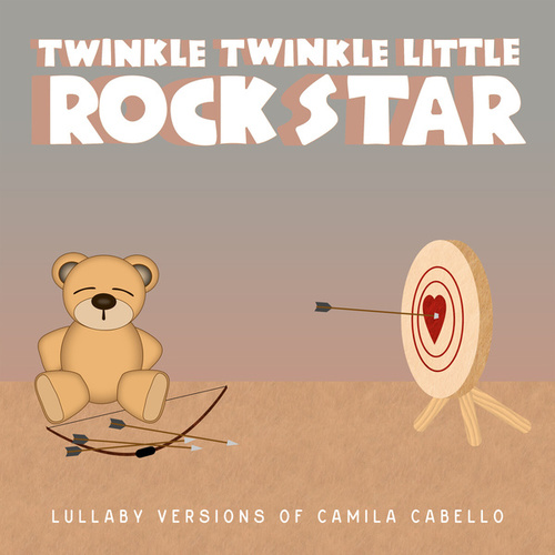 Lullaby Versions of Camila Cabello de Twinkle Twinkle Little Rock Star