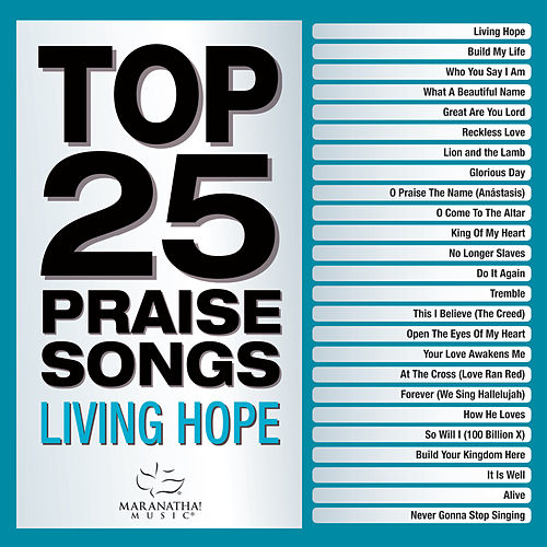 Top 25 Praise Songs - Living Hope by Marantha Music
