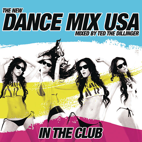 Dance Mix USA - In The Club (Mixed By Ted The Dillenger) [Continuous DJ Mix] by Various Artists