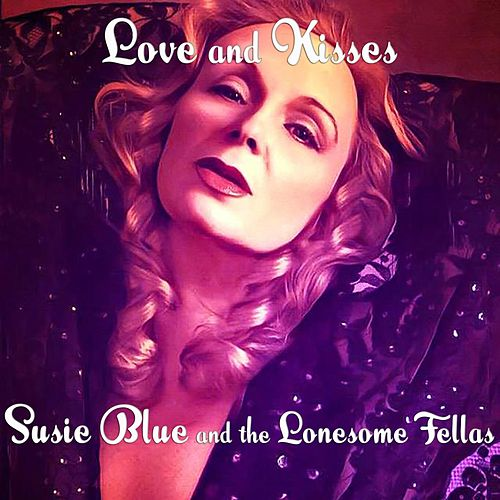 Love and Kisses by Susie Blue and the Lonesome Fellas