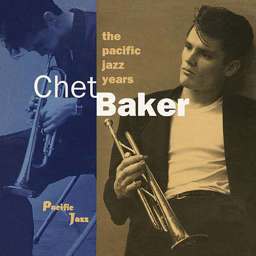 The Pacific Jazz Years by Chet Baker