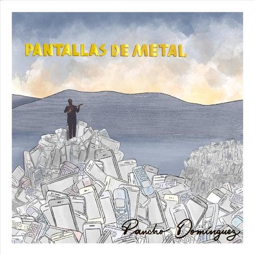 Pantallas de Metal de Pancho Domínguez