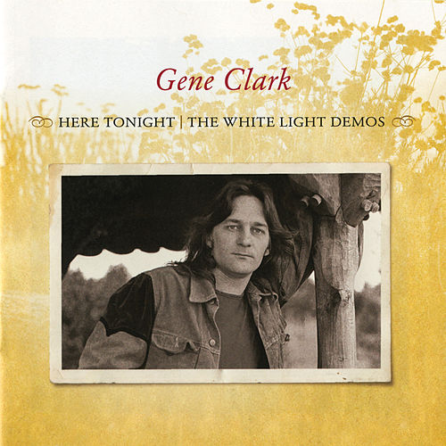 Here Tonight: The White Light Demos von Gene Clark