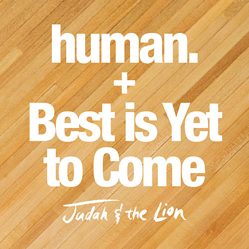 human. / Best is Yet to Come von Judah & the Lion