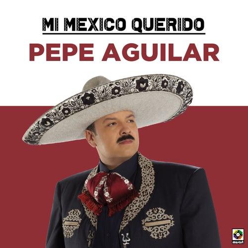 Mi Mexico Querido de Pepe Aguilar