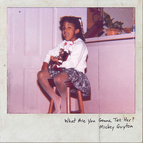 What Are You Gonna Tell Her? de Mickey Guyton