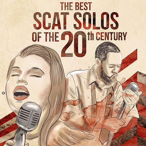 The Best Scat Solos Of The 20th Century by Various Artists