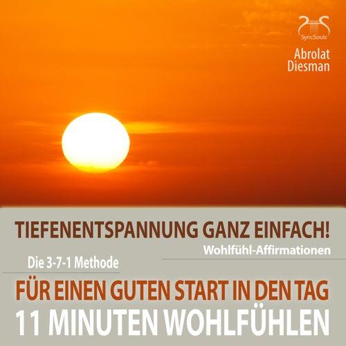 11 Minuten Wohlfühl-Affirmationen für einen Guten Start in den Tag - Tiefenentspannung ganz einfach von Franziska Diesmann