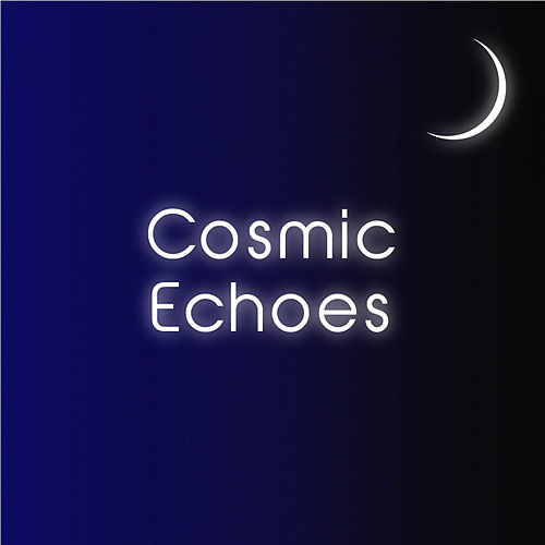 Cosmic Echoes by The Forgotten Man