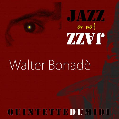 Jazz Or Not Jazz by Walter Bonadè