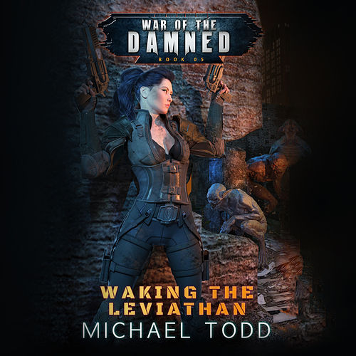 Waking the Leviathan - War of the Damned, Book 5 (Unabridged) di Michael Todd