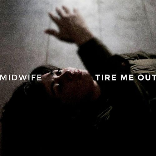 Tire Me Out by Midwife
