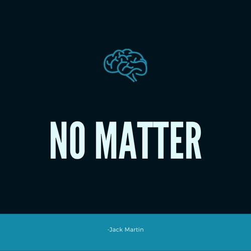 No Matter by Jack Martin