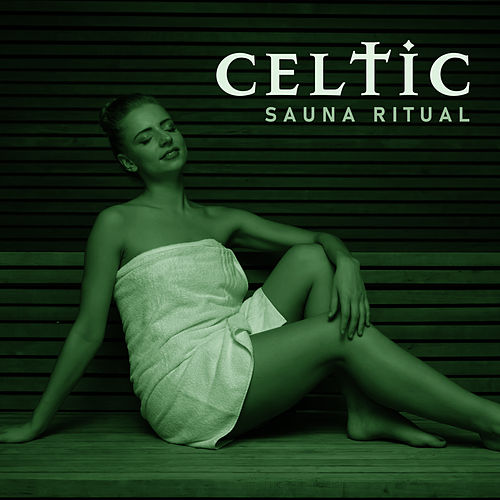 Celtic Sauna Ritual – Spa Music for Beauty and Rejuvenation Treatments von Sauna Spa Paradise