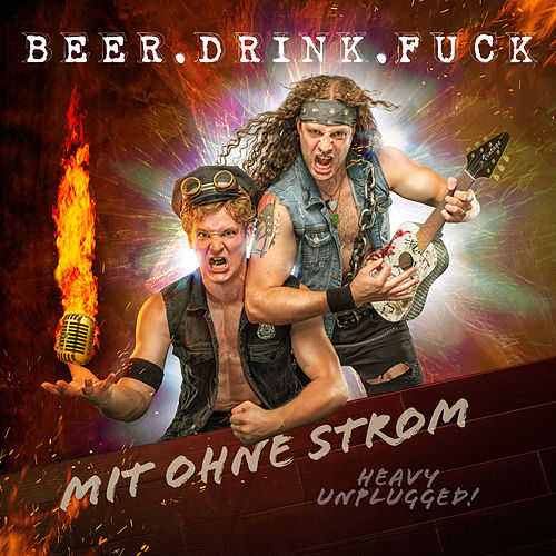Beer.Drink.Fuck by Mit ohne Strom