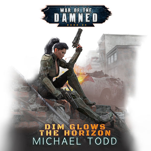 Dim Glows The Horizon - War of the Damned, Book 4 (Unabridged) di Michael Todd