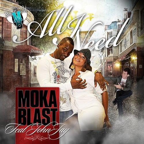 All I Need (feat. John Jay) - Single di Moka Blast