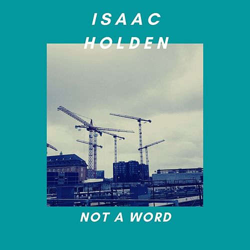 Not a Word by Isaac Holden
