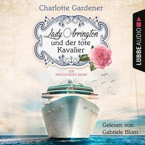 Lady Arrington und der tote Kavalier - Ein Kreuzfahrt-Krimi - Ein Fall für Mary Arrington, Band 1 (Ungekürzt) von Charlotte Gardener