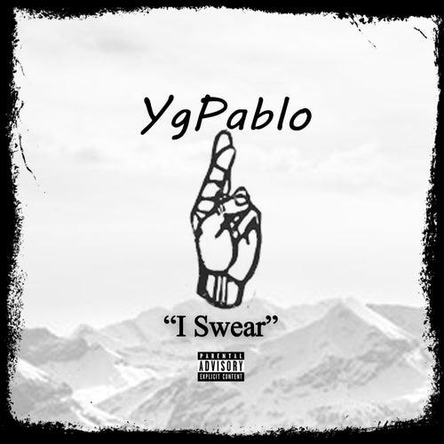 I Swear by YG Pablo