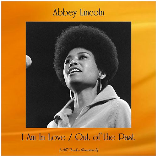 I Am In Love / Out of the Past (All Tracks Remastered) by Abbey Lincoln