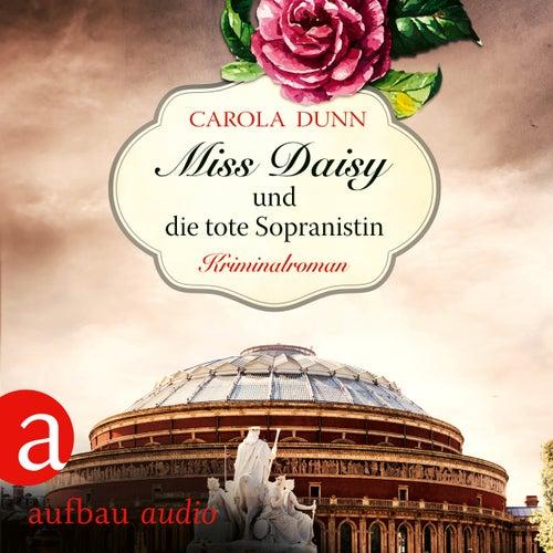 Miss Daisy und die tote Sopranistin - Miss Daisy ermittelt, Band 3 (Ungekürzt) von Carola Dunn