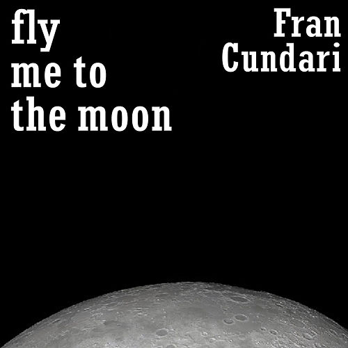 Fly Me to the Moon by Fran Cundari