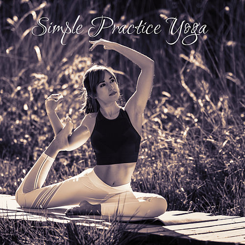 Simple Practice Yoga - Meditation Music Zone, Peaceful Buddhist Melodies for Relaxation, Zen, Meditation Therapy, Yoga Meditation, Healing Practice by Yoga Tribe